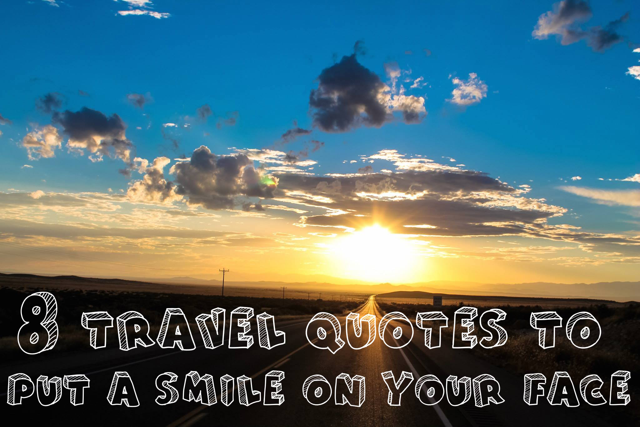 8 Travel Quotes That Will Put A Smile On Your Face!