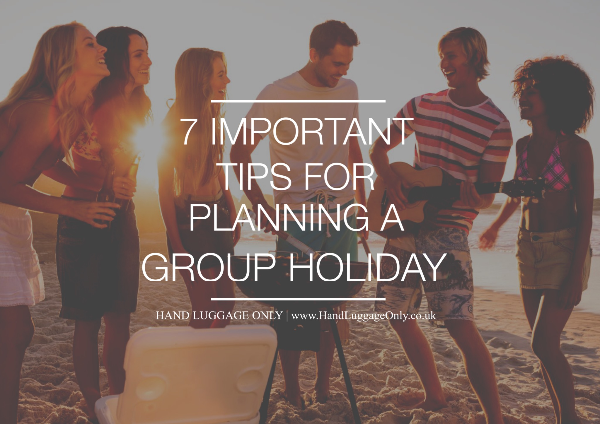 7 Important Tips For Planning A Group Holiday!