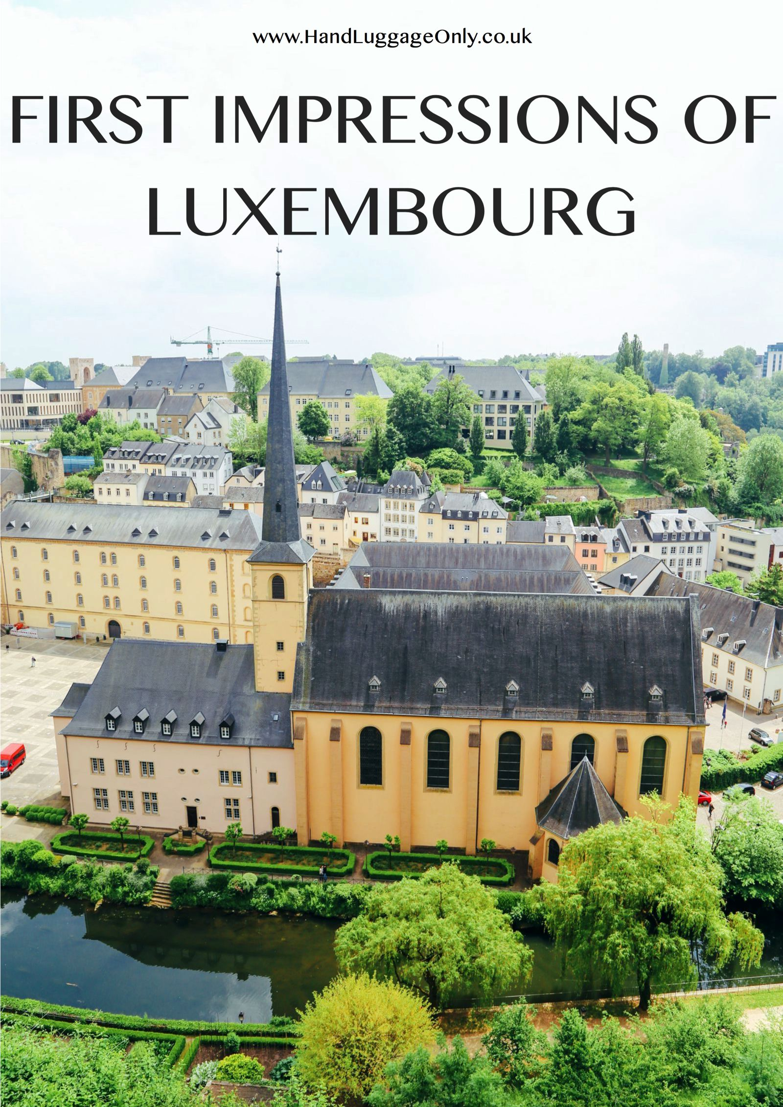 First Impressions of Luxembourg - The Only Grand Duchy In The World!