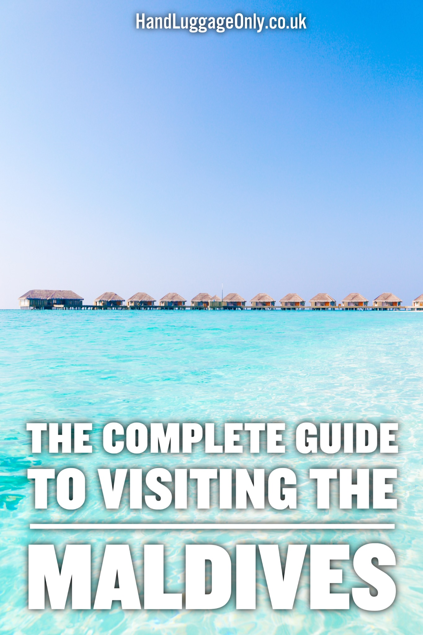 The Complete Guide To Visiting The Maldives