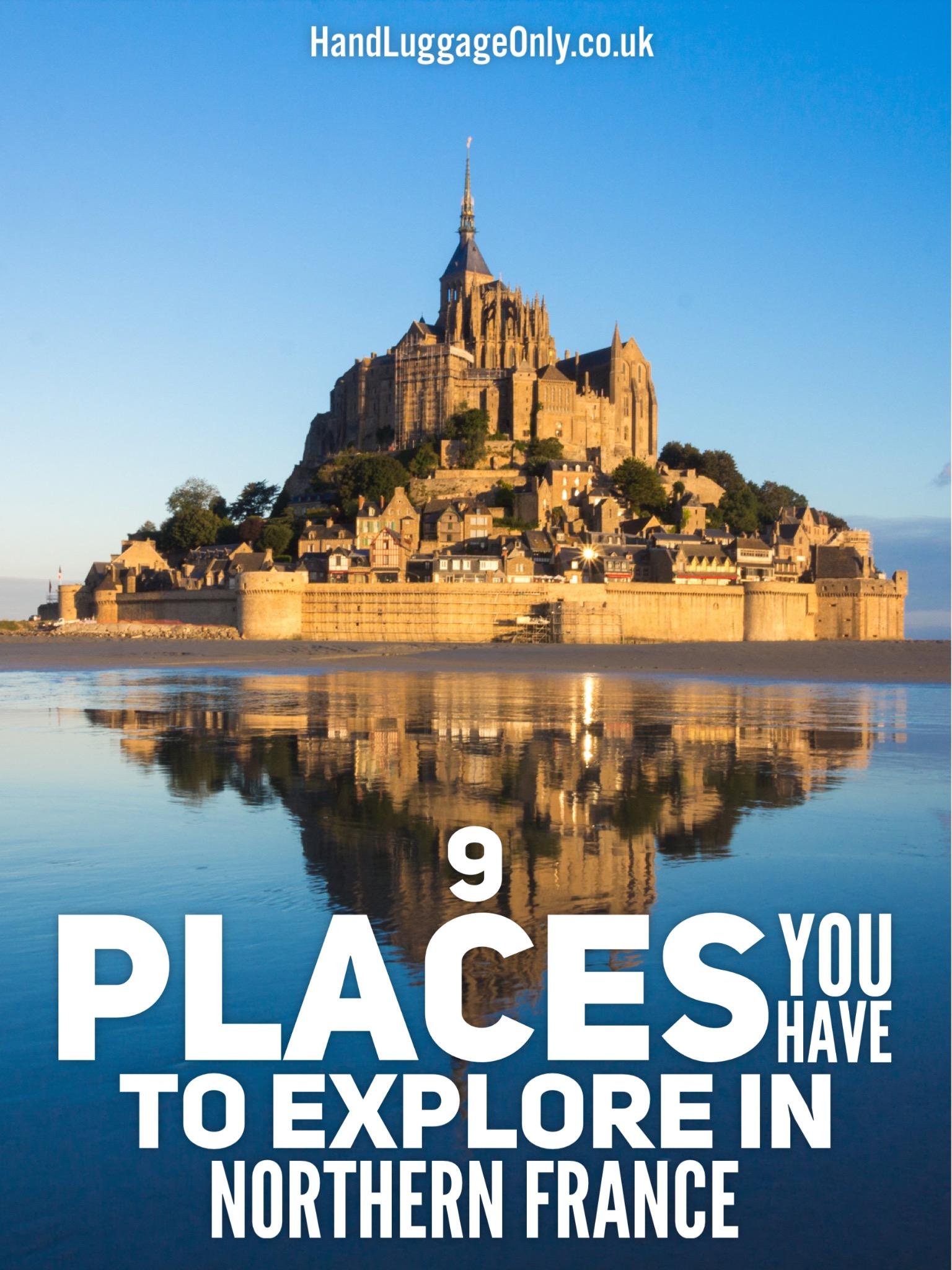 9 stunning places to see in northern france hand luggage for Best vacation spots in france