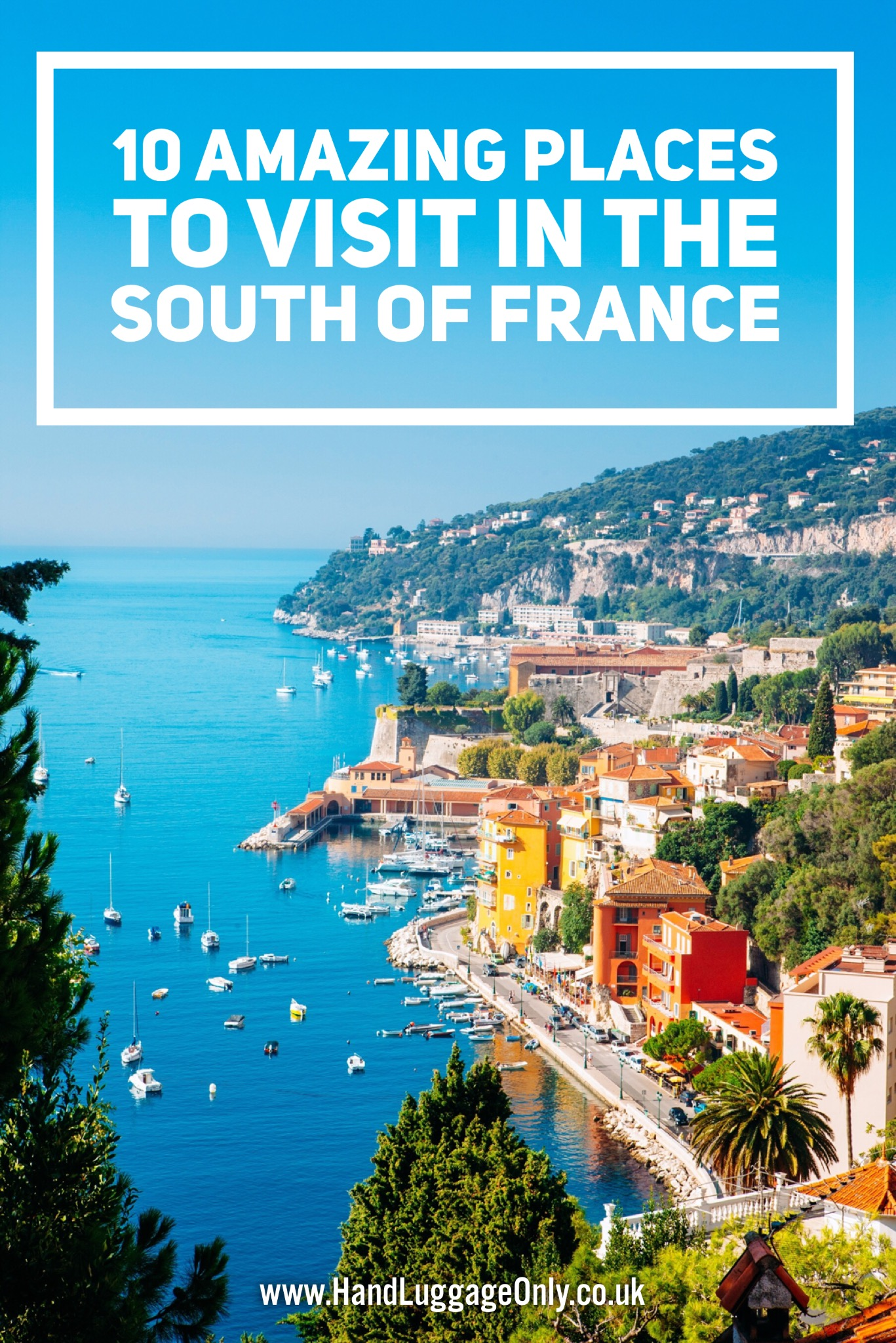 10 amazing places you have to visit in the south of france for Best vacation spots in france