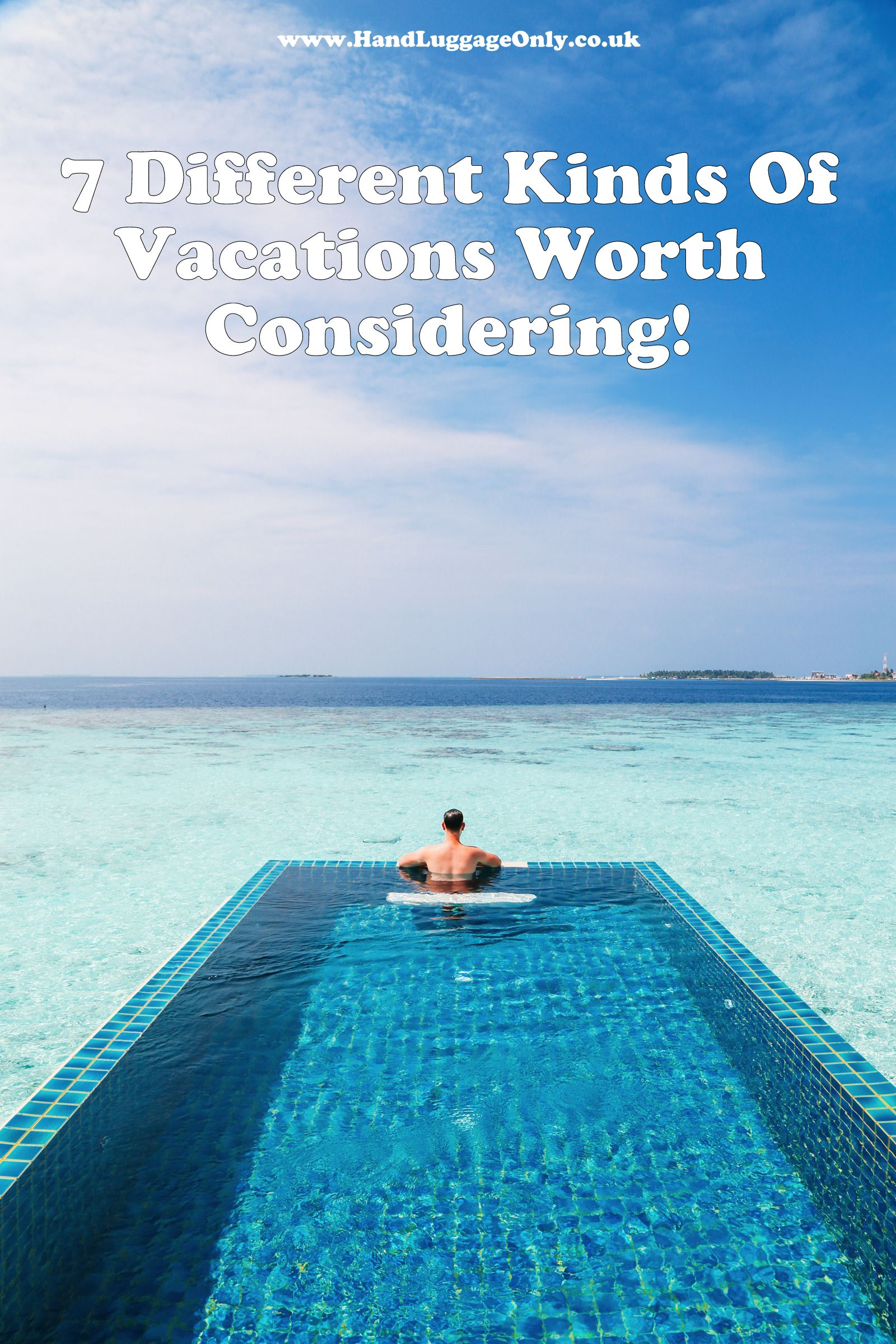 7 Different Kinds Of Vacations Worth Considering!